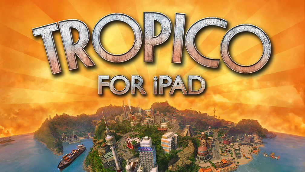 'Tropico' from Feral Interactive Is Out Now on iPad with an iPhone Version Coming Next Year